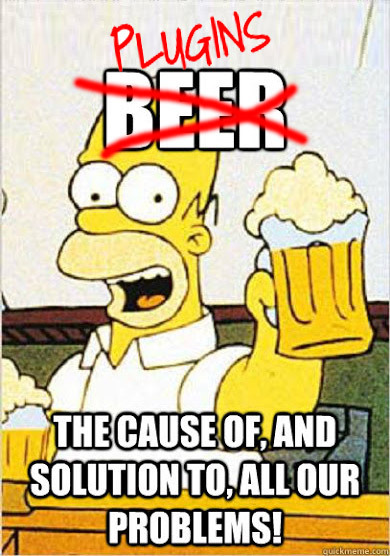 Homer Simpson holding a beer with the quote 'Beer - The Cause of, and the Solution to, All our Problems'. The word 'Beer' is crossed out and replaced with the word 'Plugins'